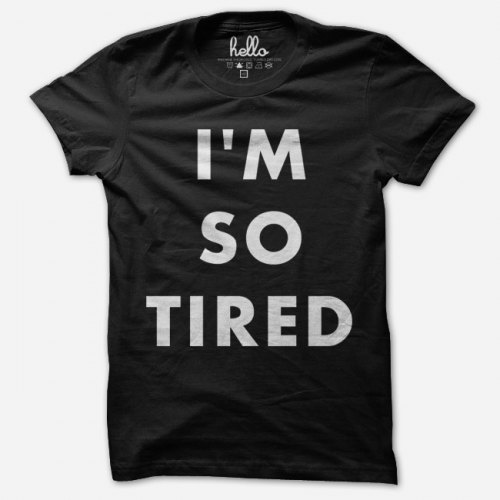 I'm So Tired - Mom or Dad Tee